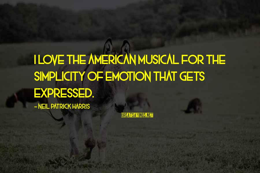 Emotion Love Sayings By Neil Patrick Harris: I love the American musical for the simplicity of emotion that gets expressed.