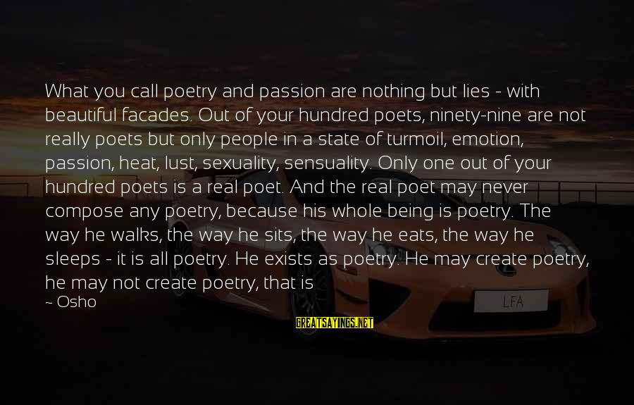 Emotion Love Sayings By Osho: What you call poetry and passion are nothing but lies - with beautiful facades. Out