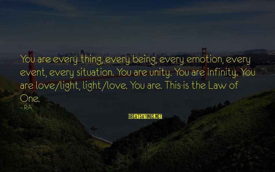 Emotion Love Sayings By RA: You are every thing, every being, every emotion, every event, every situation. You are unity.