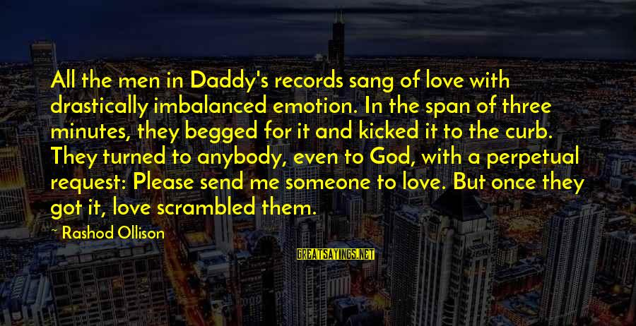 Emotion Love Sayings By Rashod Ollison: All the men in Daddy's records sang of love with drastically imbalanced emotion. In the