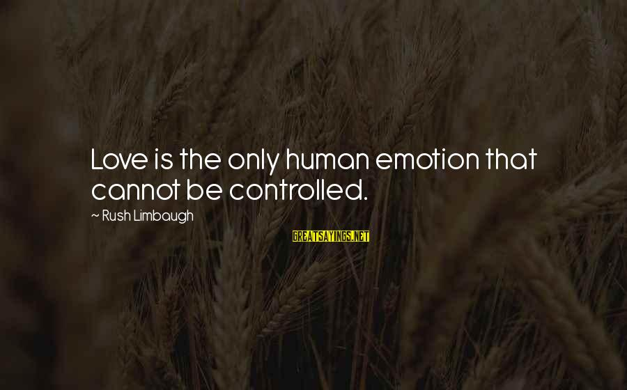 Emotion Love Sayings By Rush Limbaugh: Love is the only human emotion that cannot be controlled.