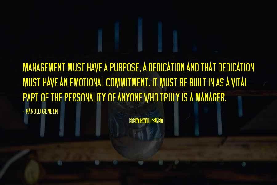 Emotional Management Sayings By Harold Geneen: Management must have a purpose, a dedication and that dedication must have an emotional commitment.