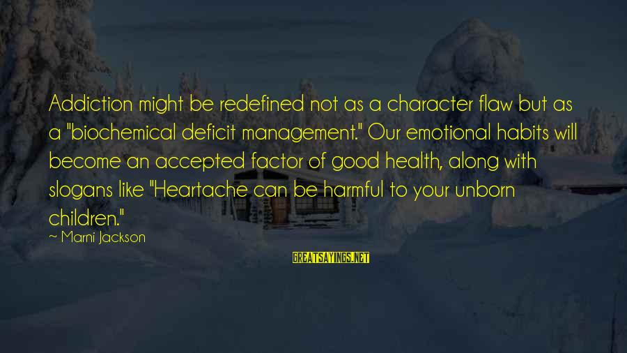 "Emotional Management Sayings By Marni Jackson: Addiction might be redefined not as a character flaw but as a ""biochemical deficit management."""