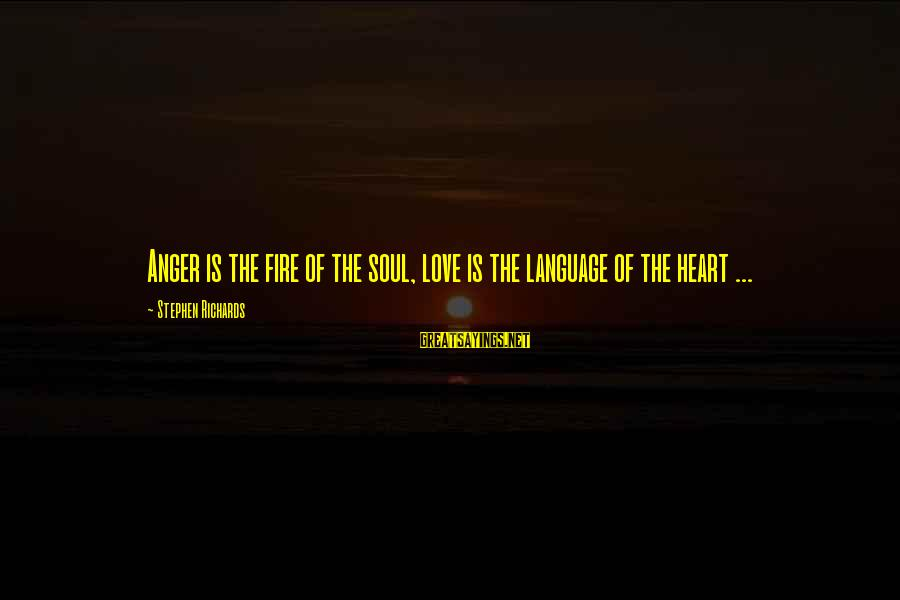 Emotional Management Sayings By Stephen Richards: Anger is the fire of the soul, love is the language of the heart ...