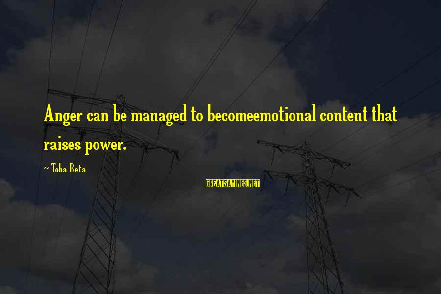 Emotional Management Sayings By Toba Beta: Anger can be managed to becomeemotional content that raises power.