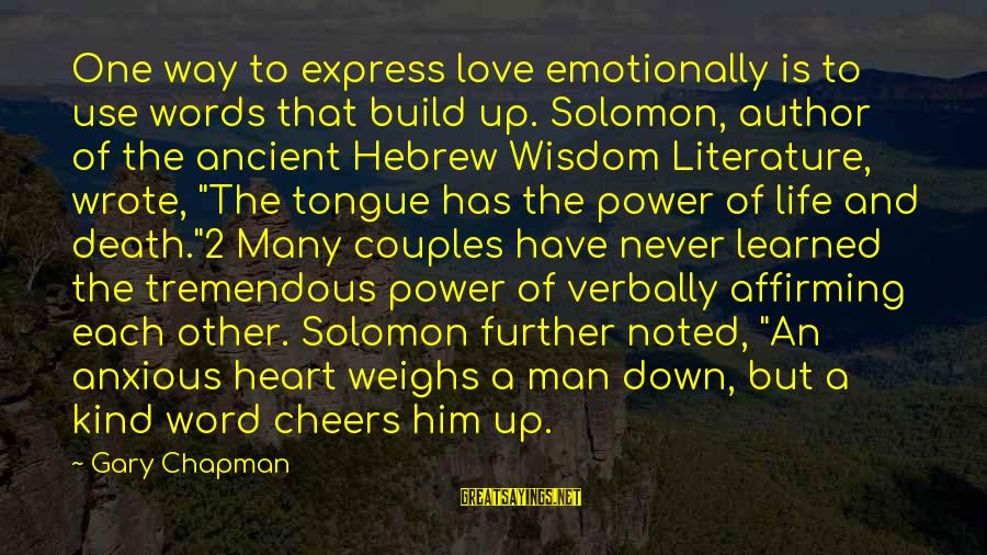 Emotionally Down Sayings By Gary Chapman: One way to express love emotionally is to use words that build up. Solomon, author