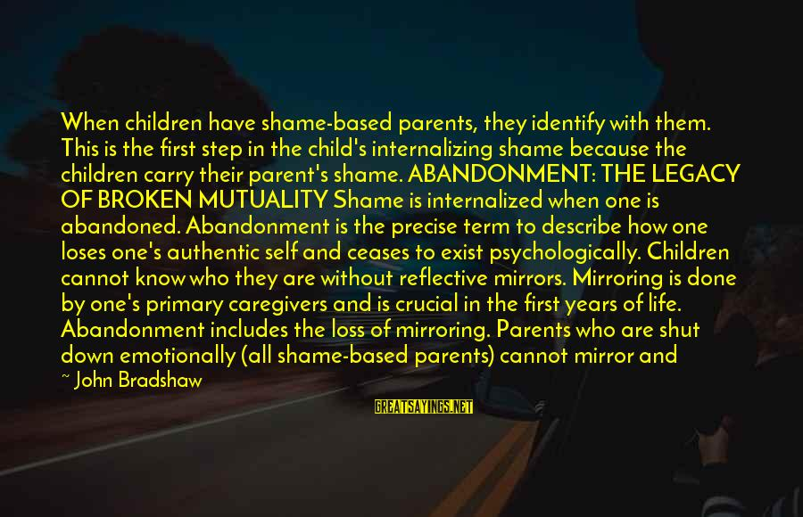 Emotionally Down Sayings By John Bradshaw: When children have shame-based parents, they identify with them. This is the first step in