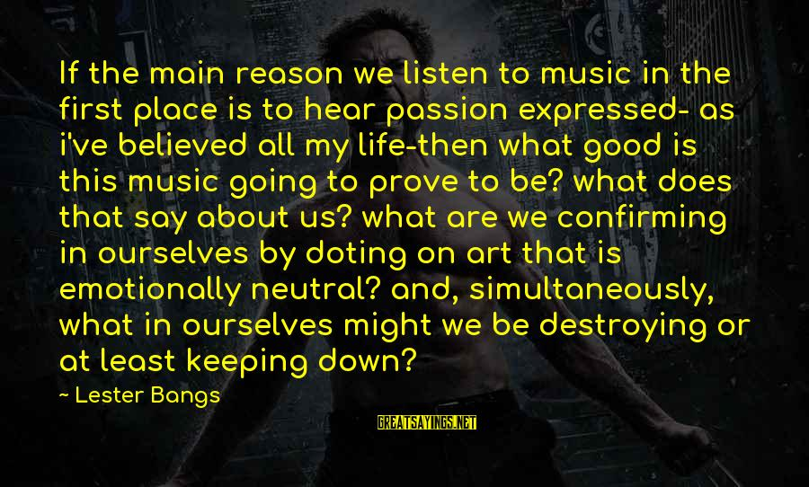 Emotionally Down Sayings By Lester Bangs: If the main reason we listen to music in the first place is to hear