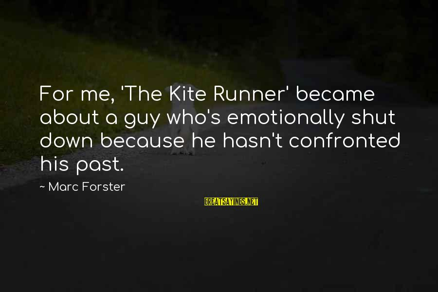 Emotionally Down Sayings By Marc Forster: For me, 'The Kite Runner' became about a guy who's emotionally shut down because he