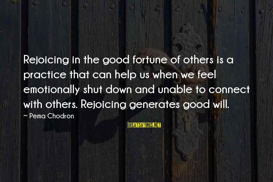 Emotionally Down Sayings By Pema Chodron: Rejoicing in the good fortune of others is a practice that can help us when