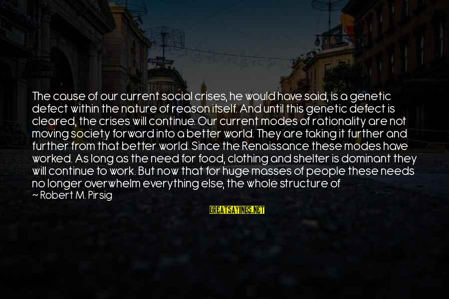 Emotionally Down Sayings By Robert M. Pirsig: The cause of our current social crises, he would have said, is a genetic defect
