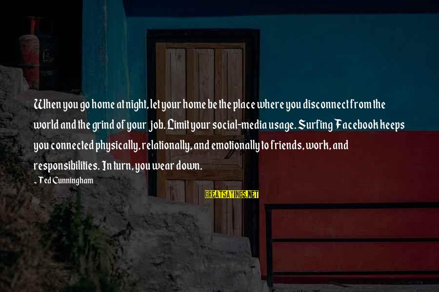 Emotionally Down Sayings By Ted Cunningham: When you go home at night, let your home be the place where you disconnect