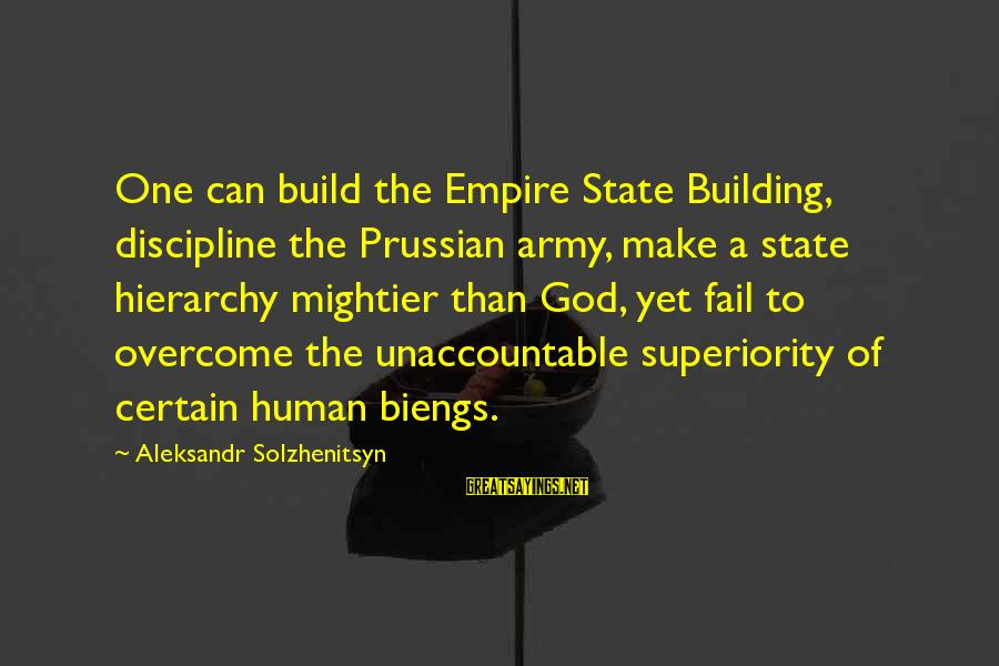 Empire Building Sayings By Aleksandr Solzhenitsyn: One can build the Empire State Building, discipline the Prussian army, make a state hierarchy