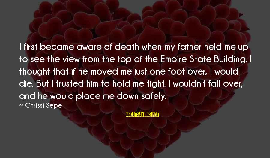 Empire Building Sayings By Chrissi Sepe: I first became aware of death when my father held me up to see the