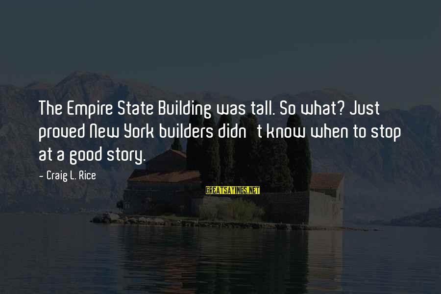 Empire Building Sayings By Craig L. Rice: The Empire State Building was tall. So what? Just proved New York builders didn't know