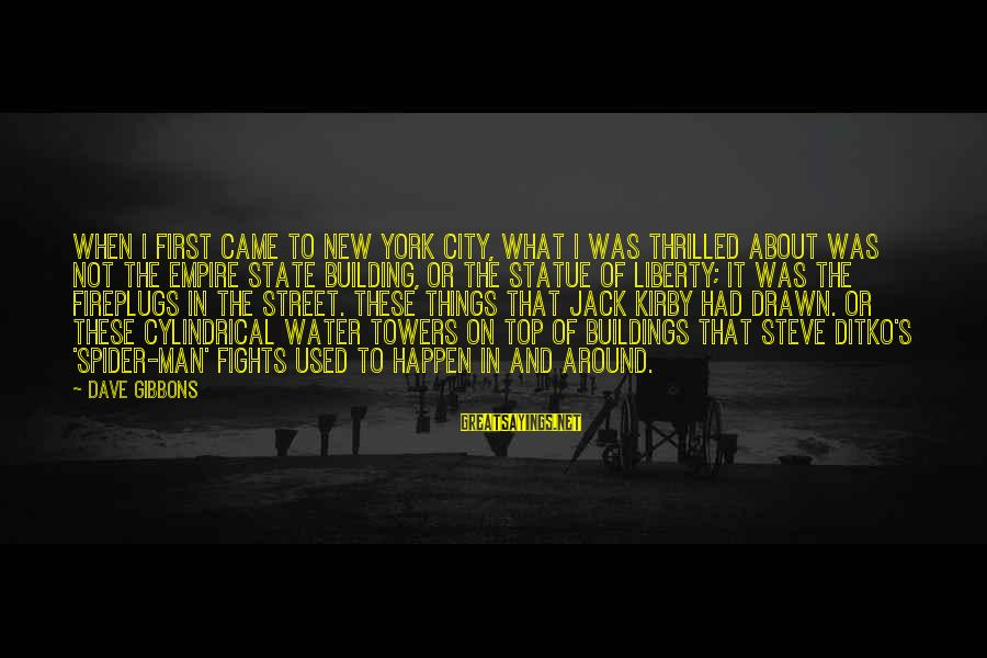 Empire Building Sayings By Dave Gibbons: When I first came to New York City, what I was thrilled about was not