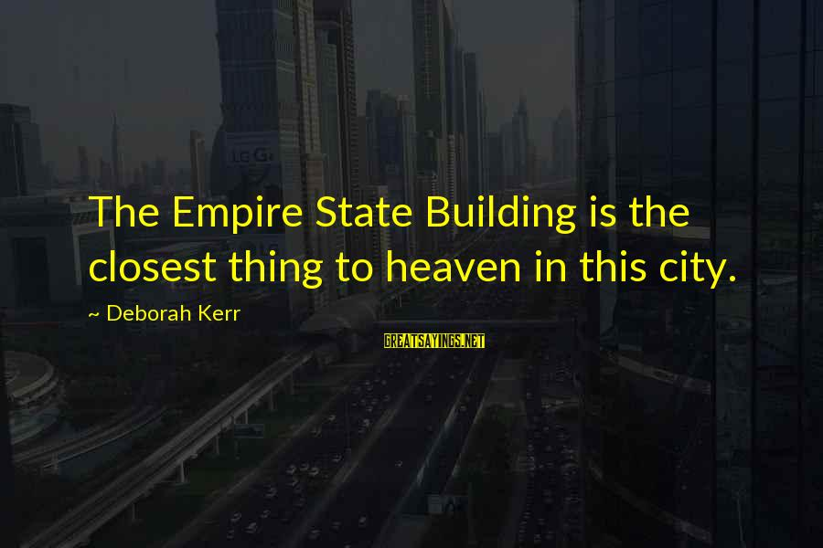 Empire Building Sayings By Deborah Kerr: The Empire State Building is the closest thing to heaven in this city.