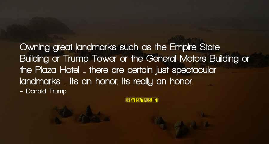 Empire Building Sayings By Donald Trump: Owning great landmarks such as the Empire State Building or Trump Tower or the General