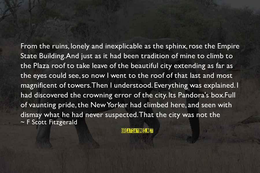 Empire Building Sayings By F Scott Fitzgerald: From the ruins, lonely and inexplicable as the sphinx, rose the Empire State Building. And