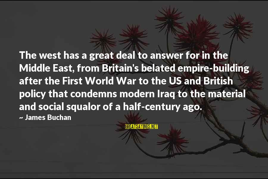 Empire Building Sayings By James Buchan: The west has a great deal to answer for in the Middle East, from Britain's