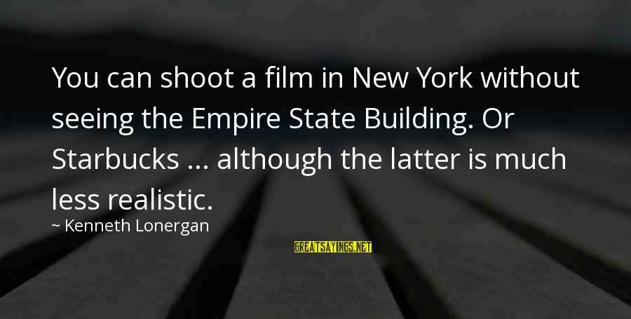 Empire Building Sayings By Kenneth Lonergan: You can shoot a film in New York without seeing the Empire State Building. Or