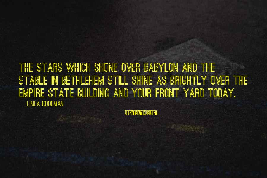 Empire Building Sayings By Linda Goodman: The stars which shone over Babylon and the stable in Bethlehem still shine as brightly