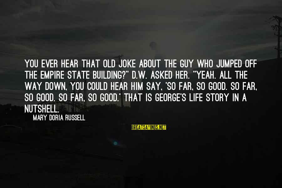 Empire Building Sayings By Mary Doria Russell: You ever hear that old joke about the guy who jumped off the Empire State