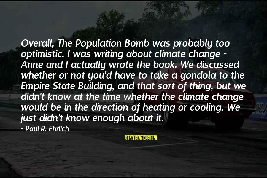 Empire Building Sayings By Paul R. Ehrlich: Overall, The Population Bomb was probably too optimistic. I was writing about climate change -