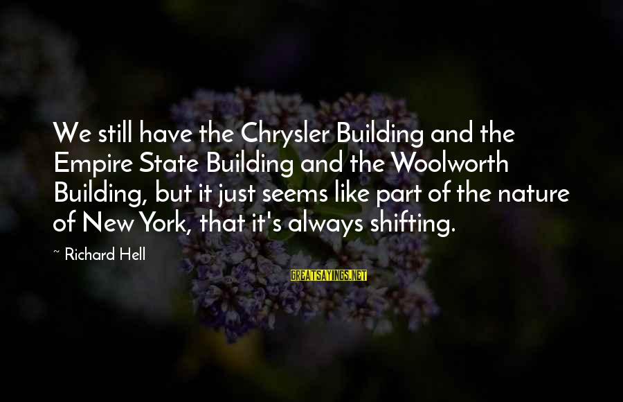 Empire Building Sayings By Richard Hell: We still have the Chrysler Building and the Empire State Building and the Woolworth Building,