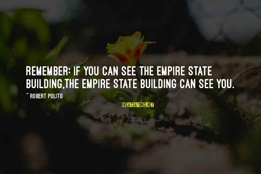 Empire Building Sayings By Robert Polito: Remember: if you can see the Empire State Building,The Empire State Building can see you.