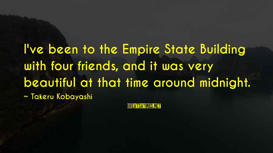 Empire Building Sayings By Takeru Kobayashi: I've been to the Empire State Building with four friends, and it was very beautiful