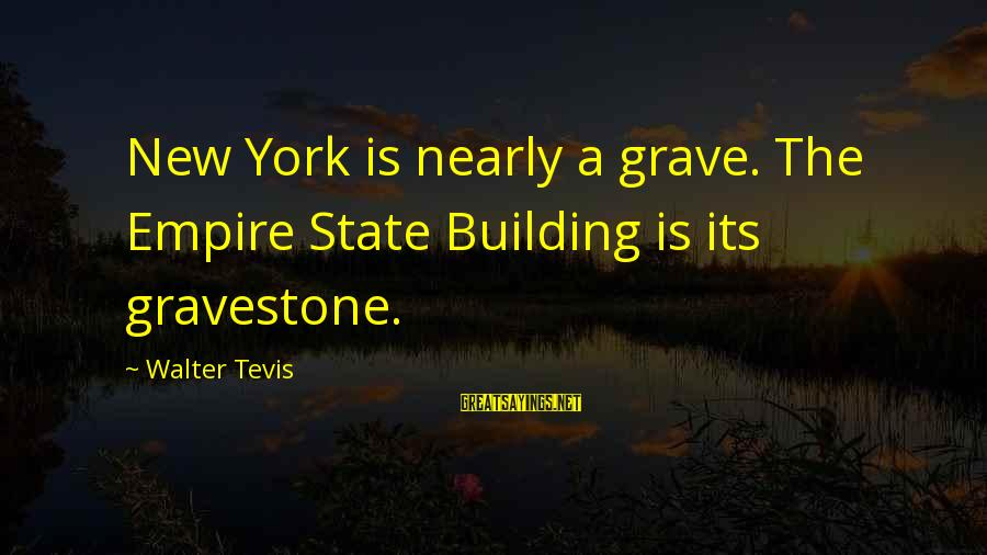 Empire Building Sayings By Walter Tevis: New York is nearly a grave. The Empire State Building is its gravestone.