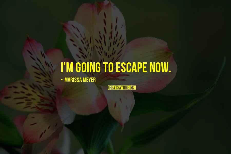 Empires Strikes Back Sayings By Marissa Meyer: I'm going to escape now.
