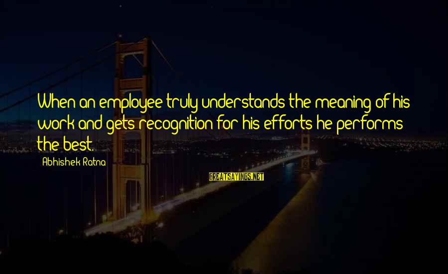 Employee Motivation Sayings By Abhishek Ratna: When an employee truly understands the meaning of his work and gets recognition for his