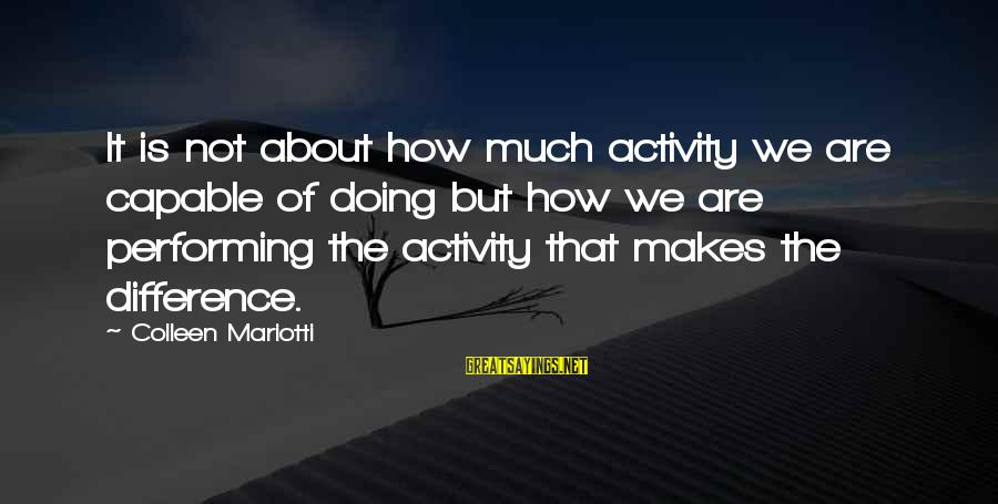 Employee Motivation Sayings By Colleen Mariotti: It is not about how much activity we are capable of doing but how we
