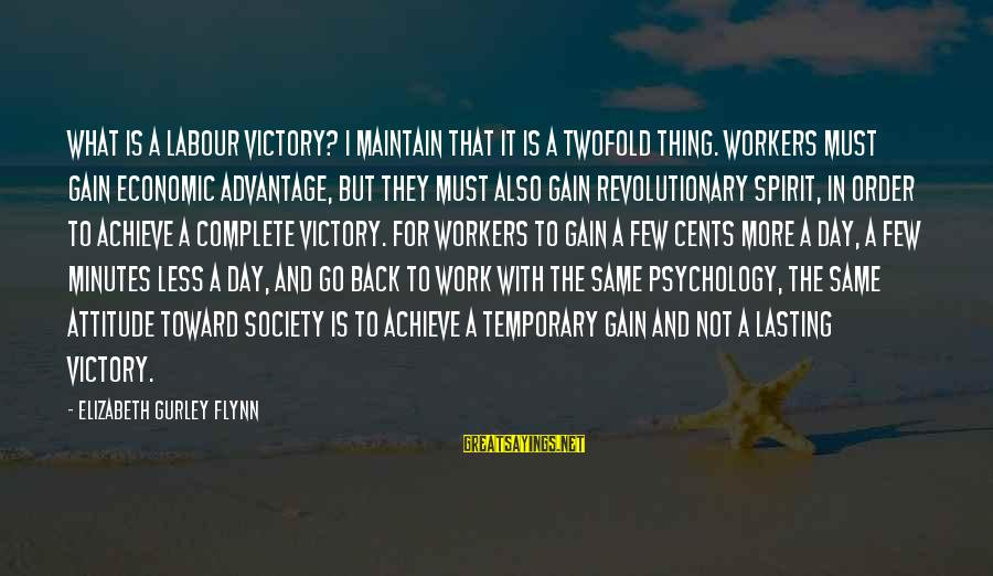 Employee Motivation Sayings By Elizabeth Gurley Flynn: What is a labour victory? I maintain that it is a twofold thing. Workers must