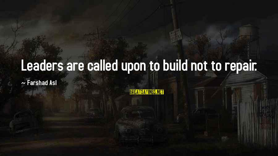 Employee Motivation Sayings By Farshad Asl: Leaders are called upon to build not to repair.
