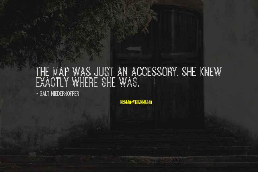 Employee Motivation Sayings By Galt Niederhoffer: The map was just an accessory. She knew exactly where she was.