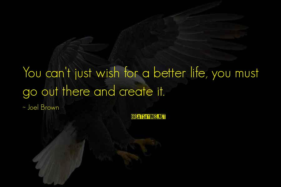 Employee Motivation Sayings By Joel Brown: You can't just wish for a better life, you must go out there and create
