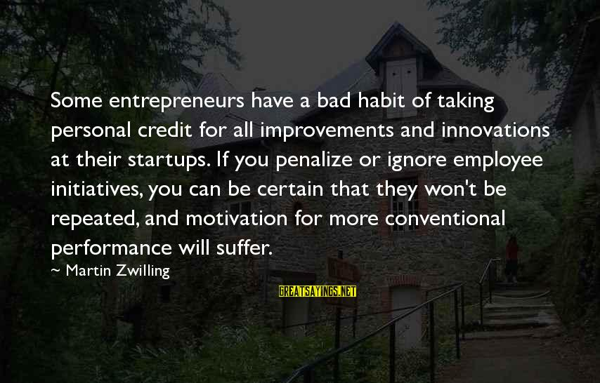 Employee Motivation Sayings By Martin Zwilling: Some entrepreneurs have a bad habit of taking personal credit for all improvements and innovations