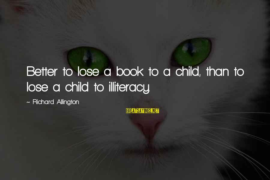 Employee Motivation Sayings By Richard Allington: Better to lose a book to a child, than to lose a child to illiteracy.