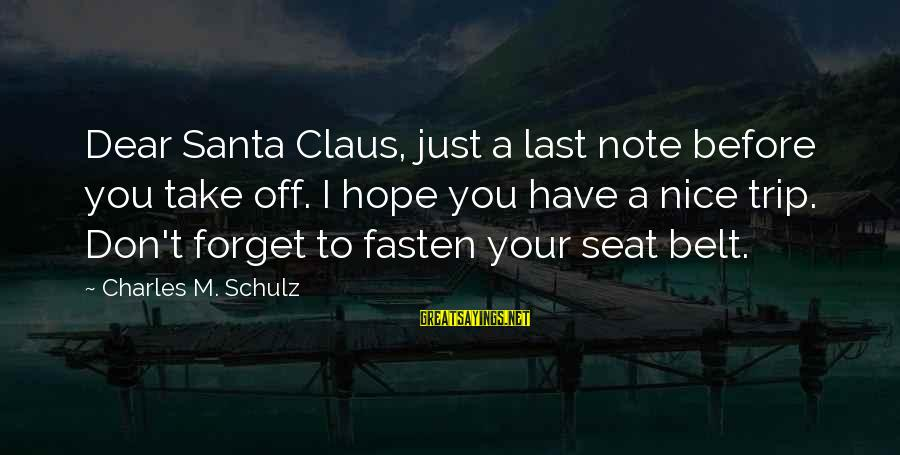 Emporiums Sayings By Charles M. Schulz: Dear Santa Claus, just a last note before you take off. I hope you have