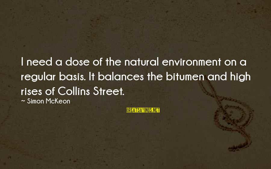 Emporiums Sayings By Simon McKeon: I need a dose of the natural environment on a regular basis. It balances the