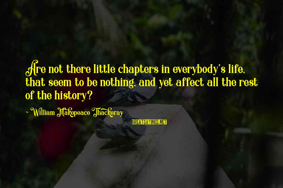 Emporiums Sayings By William Makepeace Thackeray: Are not there little chapters in everybody's life, that seem to be nothing, and yet