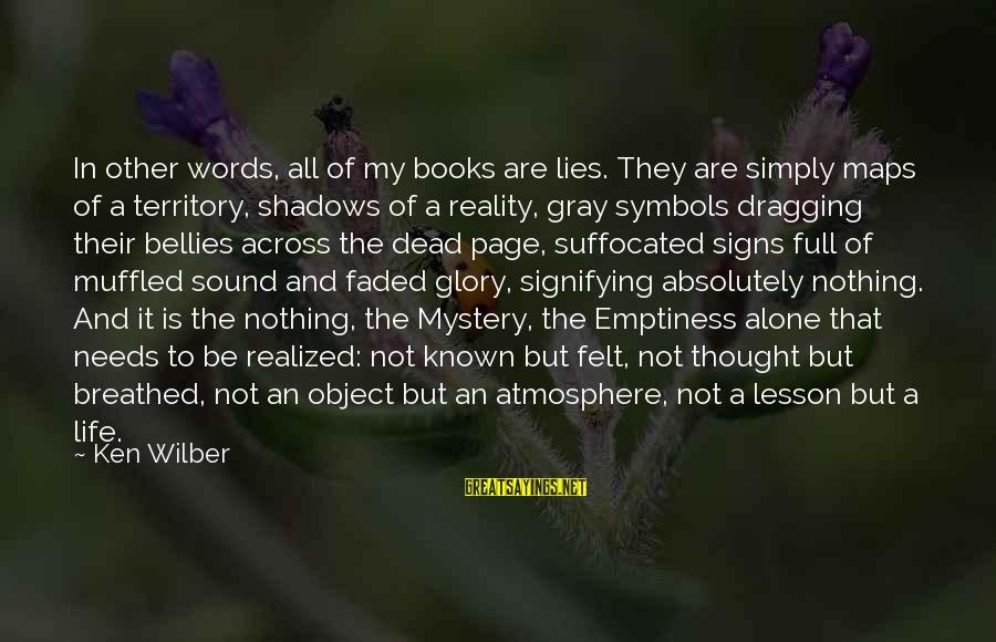 Emptiness Reality Sayings By Ken Wilber: In other words, all of my books are lies. They are simply maps of a