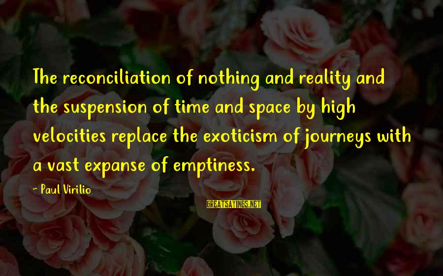 Emptiness Reality Sayings By Paul Virilio: The reconciliation of nothing and reality and the suspension of time and space by high