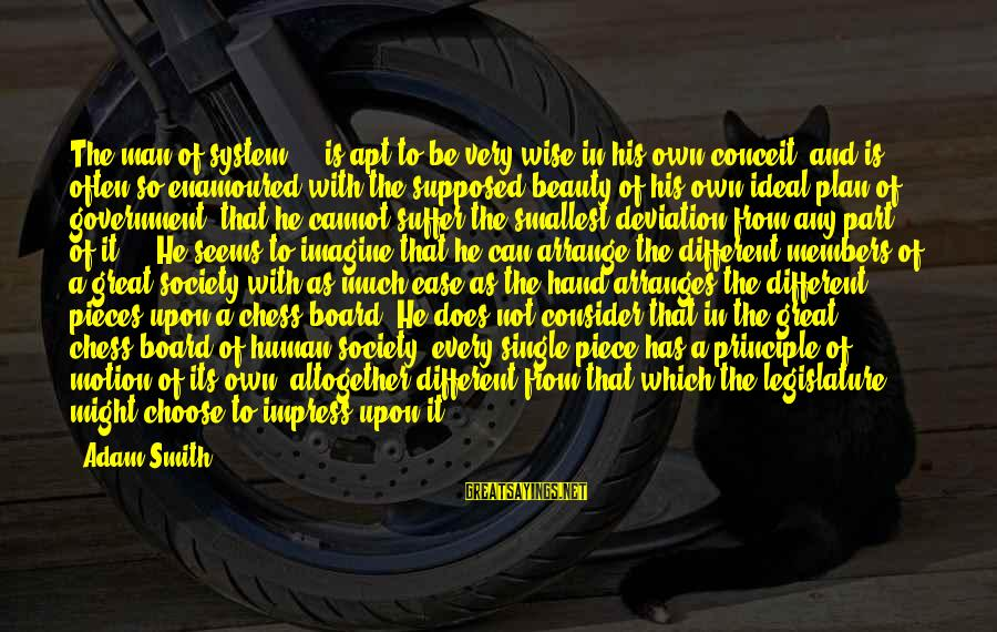 Enamoured Sayings By Adam Smith: The man of system ... is apt to be very wise in his own conceit;