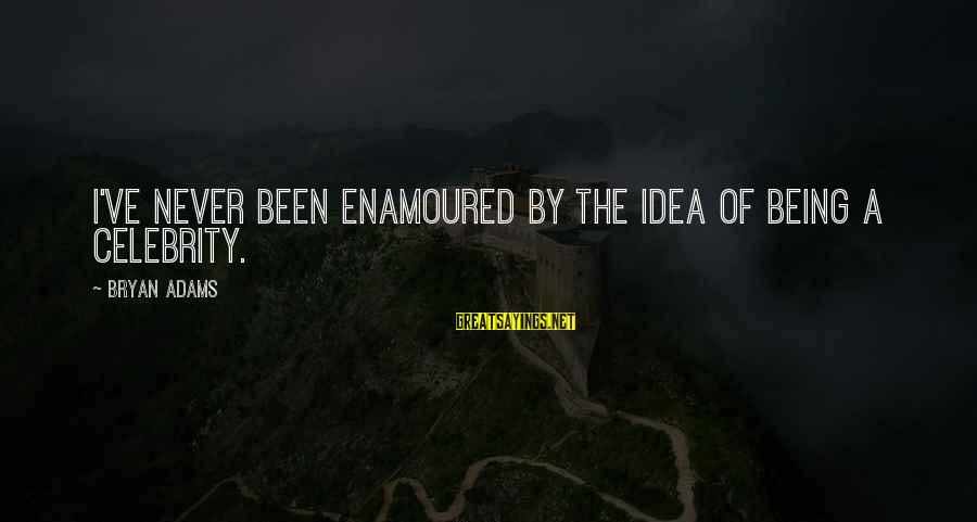 Enamoured Sayings By Bryan Adams: I've never been enamoured by the idea of being a celebrity.
