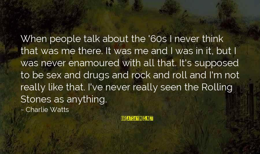 Enamoured Sayings By Charlie Watts: When people talk about the '60s I never think that was me there. It was
