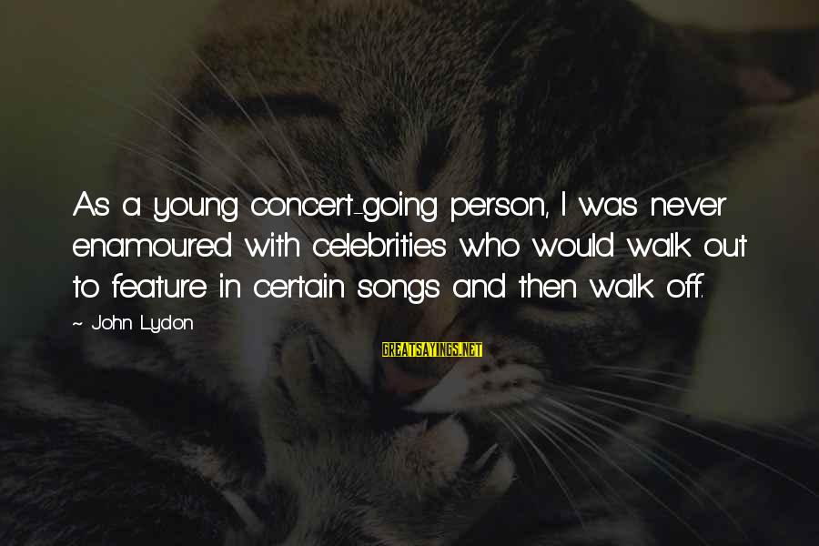 Enamoured Sayings By John Lydon: As a young concert-going person, I was never enamoured with celebrities who would walk out